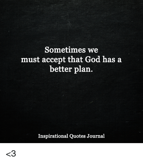 Sometimes We Must Accept That God Has A Better Plan Inspirational