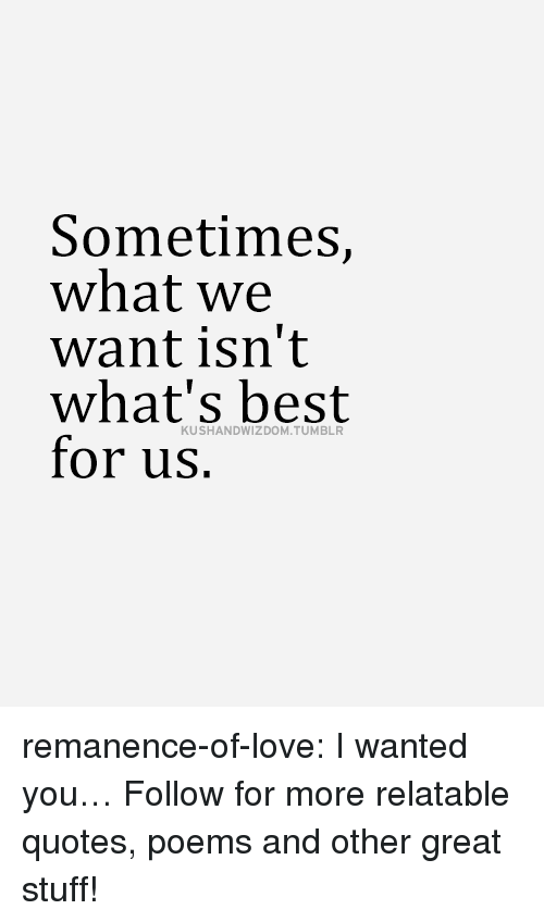 Love, Target, and Tumblr: Sometimes,  what we  want isn't  what's best  for us.  KUSHANDWIZDOM. TUMBLR remanence-of-love:  I wanted you…  Follow for more relatable quotes, poems and other great stuff!