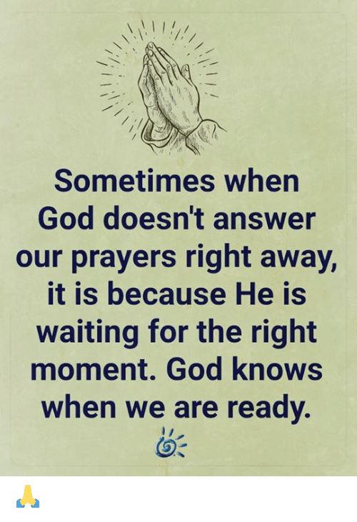 God, Memes, and Waiting...: Sometimes when  God doesn't answer  our prayers right away,  it is because He is  waiting for the right  moment. God knows  when we are ready. 🙏