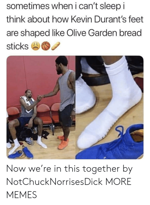 Dank, Memes, and Olive Garden: sometimes when i can't sleep i  think about how Kevin Durant's feet  are shaped like Olive Garden bread  sticks Now we're in this together by NotChuckNorrisesDick MORE MEMES