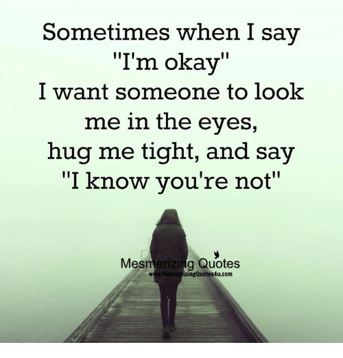 Sometimes When I Say I\'m Okay Want Someone to Look Me in the ...