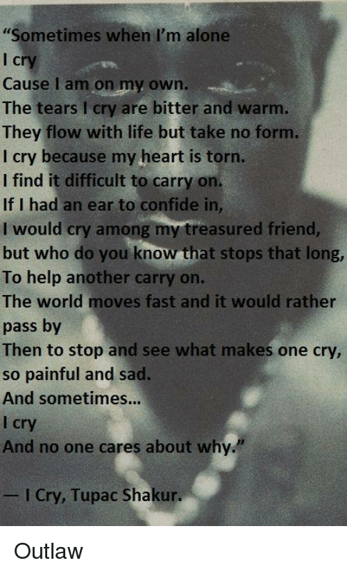 Sometimes When I'm Alone Cry Cause L Am On My Own The Tears I Cry Cool Alone Cry