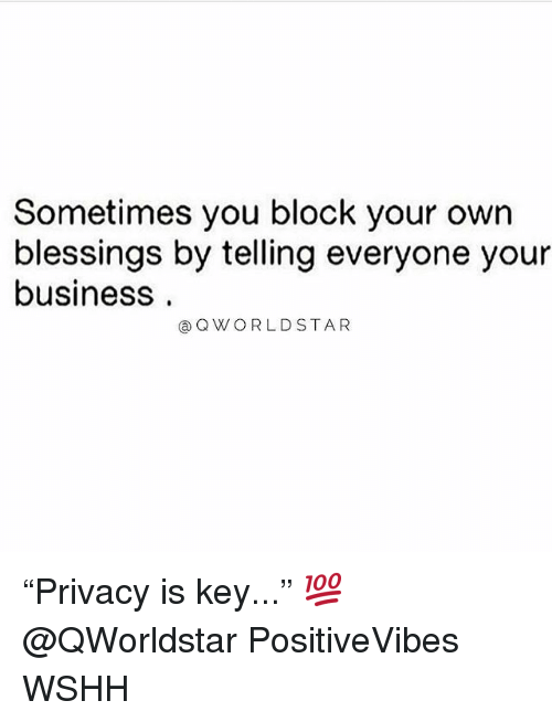 "Memes, Wshh, and Business: Sometimes you block your own  blessings by telling everyone your  business  aQWORLDSTAR ""Privacy is key..."" 💯 @QWorldstar PositiveVibes WSHH"