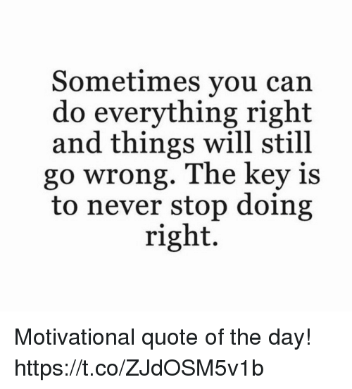 Sometimes You Can Do Everything Right And Things Will Still Go Wrong