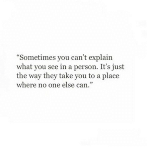 """Can, One, and They: """"Sometimes you can't explain  what you see in a person. It's just  the way they take you to a place  where no one else can."""""""
