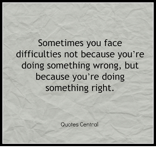 Sometimes You Face Difficulties Not Because Youre Doing Something