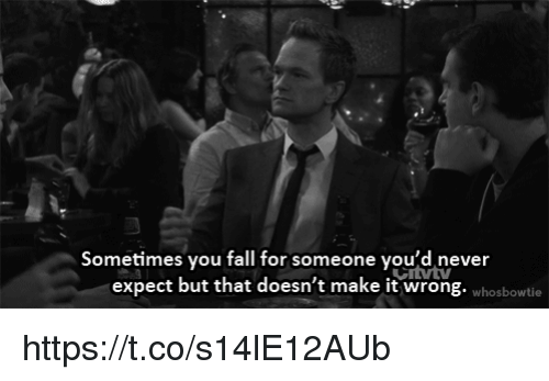 Fall, Memes, and Never: Sometimes you fall for someone you'd never  expect but that doesn't make it wrong. whosbowtie https://t.co/s14lE12AUb
