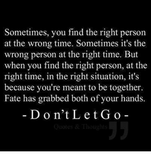 Sometimes You Find The Right Person At The Wrong Time Sometimes Its