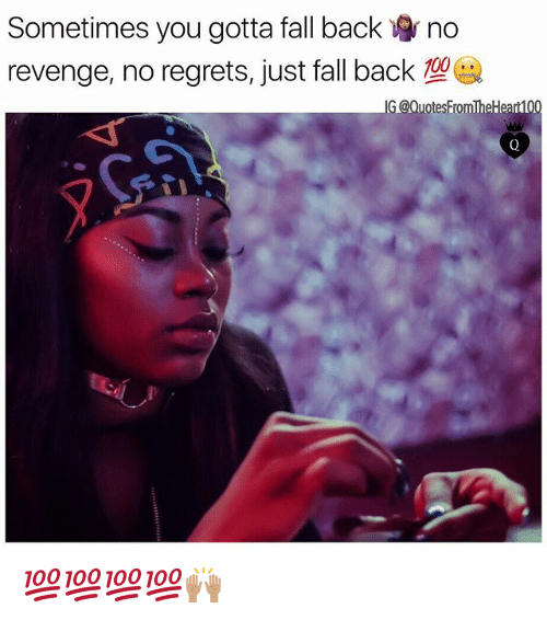 Fall, Memes, and Revenge: Sometimes you gotta fall back no  revenge, no regrets, just fall back  型象 💯💯💯💯🙌🏽
