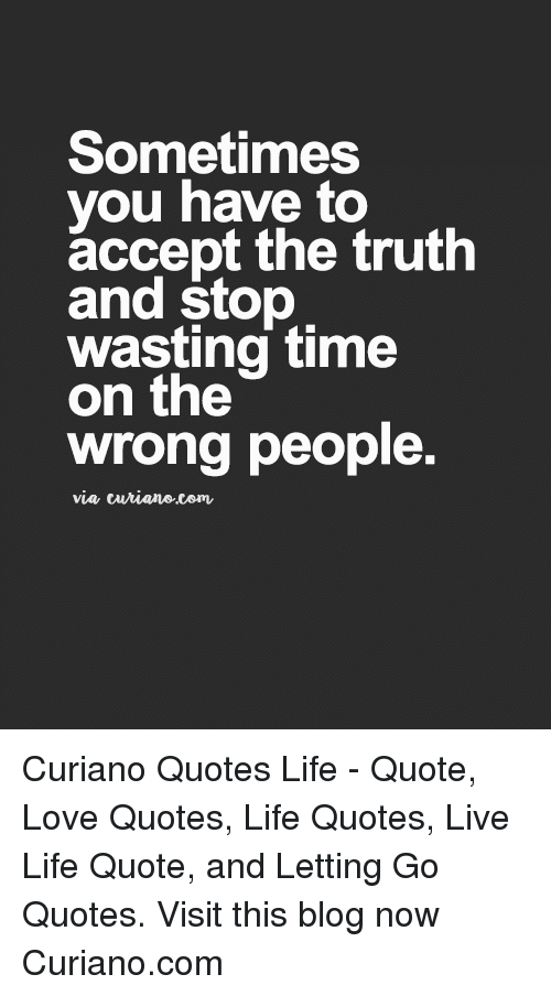 Sometimes You Have to Accept the Truth and Stop Wasting Time
