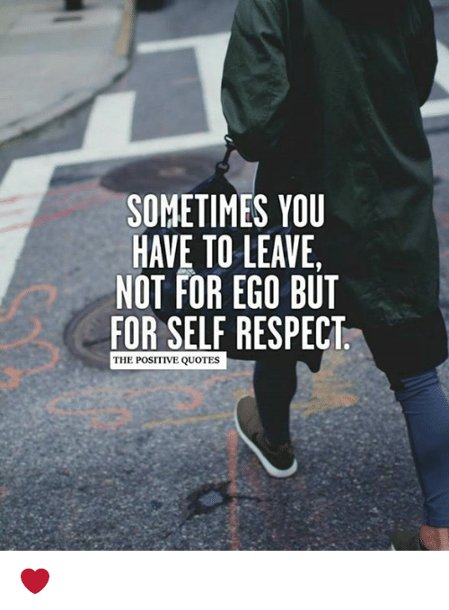 Self Respect Quotes Classy SOMETIMES YOU HAVE TO LEAVE NOT FOR EGO BUT FOR SELF RESPECT THE