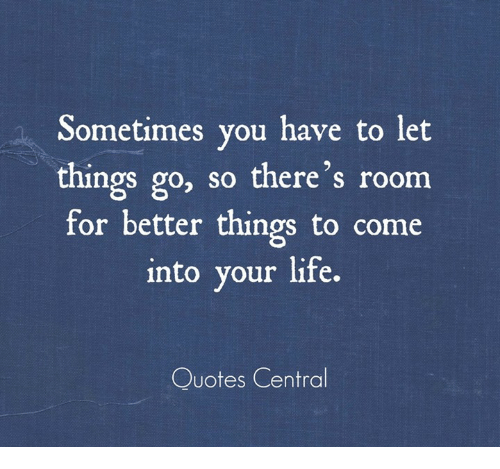 Sometimes You Have to Let Things Go So There\'s Room for ...