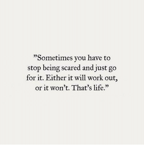 "Life, Work, and Will: ""Sometimes you have to  stop being scared and just go  for it. Either it will work out,  or it won't. That's life.""  25"