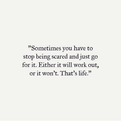 """Life, Work, and Will: """"Sometimes you have to  stop being scared and just go  for it. Either it will work out  or it won't. That's life.""""  95"""