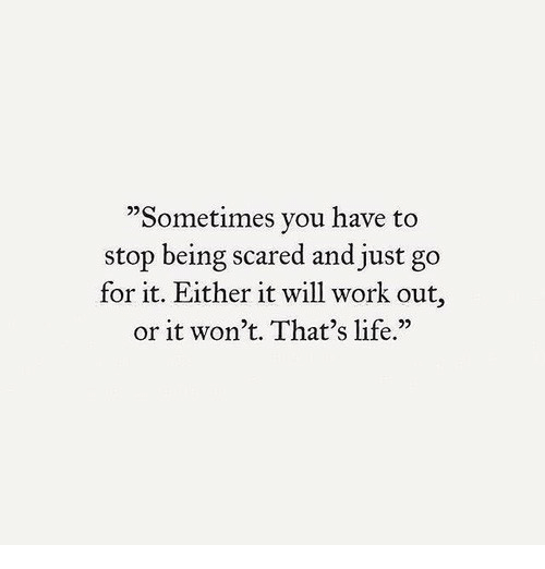 """Life, Work, and Will: """"Sometimes you have to  stop being scared and just go  for it. Either it will work out,  or it won't. That's life.""""  25"""