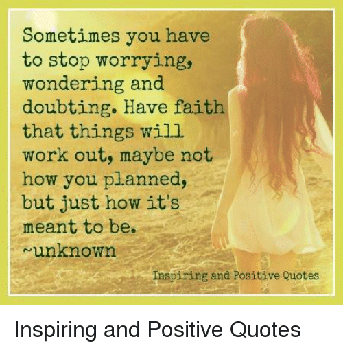 Sometimes You Have To Stop Worrying Wondering And Doubting Have