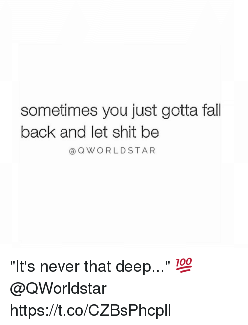 "Fall, Shit, and Star: sometimes you just gotta fall  back and let shit be  (a Q WORLD STAR ""It's never that deep..."" 💯 @QWorldstar https://t.co/CZBsPhcpll"