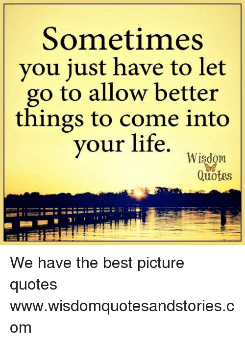 Sometimes You Just Have To Let Go To Allow Better Things To Come