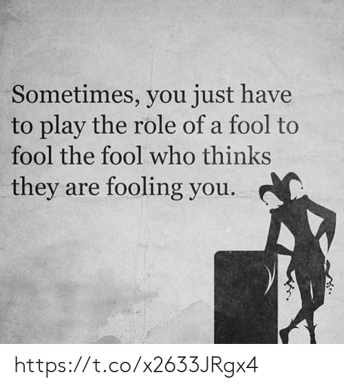 Memes, 🤖, and Who: Sometimes, you just have  to play the role of a fool to  fool the fool who thinks  they are fooling you https://t.co/x2633JRgx4
