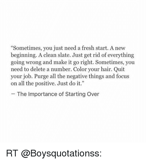 Sometimes You Just Need A Fresh Start A New Beginning A