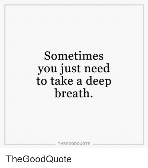 Sometimes You Just Need To Take A Deep Breath THE GOOD QUOTE Delectable The Good Quote
