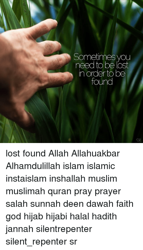 God, Memes, and Muslim: Sometimes you  need to be lost  in order to be  found  SR lost found Allah Allahuakbar Alhamdulillah islam islamic instaislam inshallah muslim muslimah quran pray prayer salah sunnah deen dawah faith god hijab hijabi halal hadith jannah silentrepenter silent_repenter sr