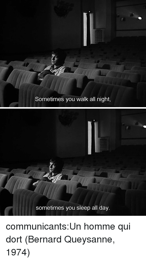 Tumblr, Blog, and Http: Sometimes you walk all night,   sometimes you sleep all day communicants:Un homme qui dort (Bernard Queysanne, 1974)