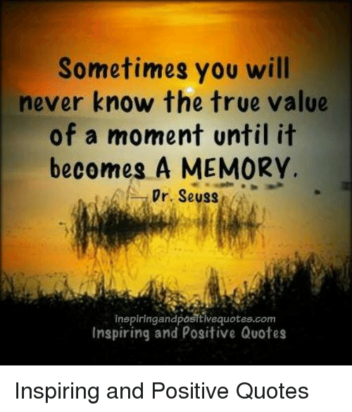 Sometimes You Will Never Know The True Value Of A Moment Until It