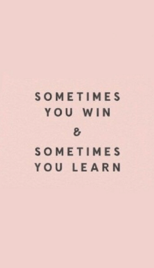 You, Win, and Sometimes: SOMETIMES  YOU WIN  8  SOMETIMES  YOU LEARN