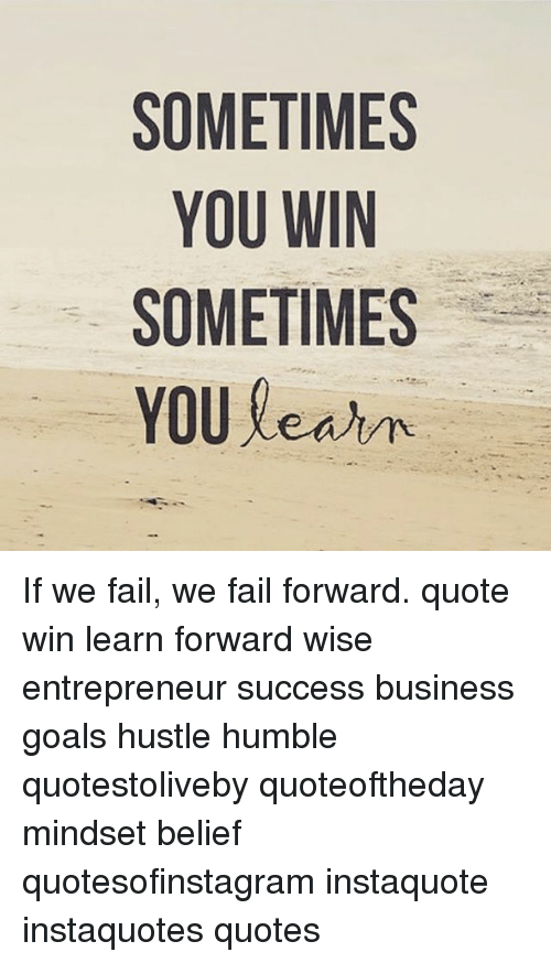 Sometimes You Win Sometimes You Learn If We Fail We Fail Forward