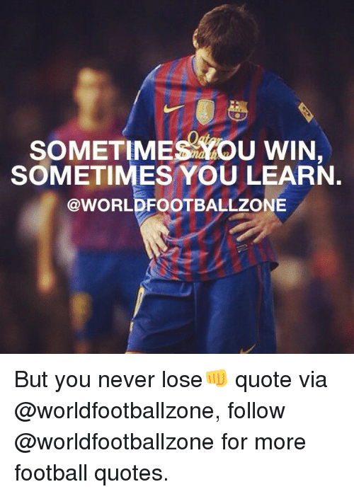 Soccer, Quotes, And Never: SOMETIMES YOU WIN, SOMETIMES YOU LEARN. @