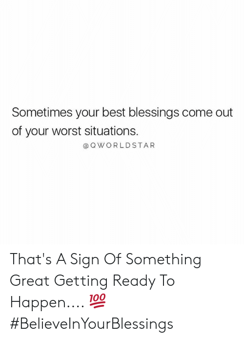Worldstar, Best, and Blessings: Sometimes your best blessings come out  of your worst situations.  @ Q WORLDSTAR That's A Sign Of Something Great Getting Ready To Happen.... 💯 #BelieveInYourBlessings