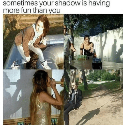 Fun, Shadow, and You: sometimes your shadow is having  more fun than you