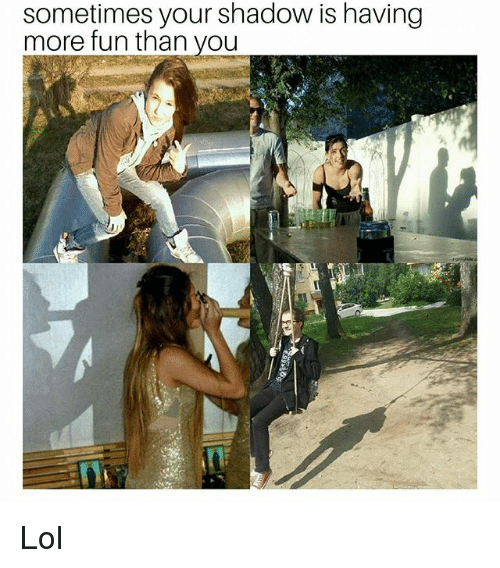 Lol, Memes, and 🤖: sometimes your shadow is having  more fun than you Lol