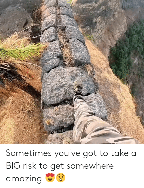 Dank, Amazing, and 🤖: Sometimes you've got to take a BIG risk to get somewhere amazing 😍😲