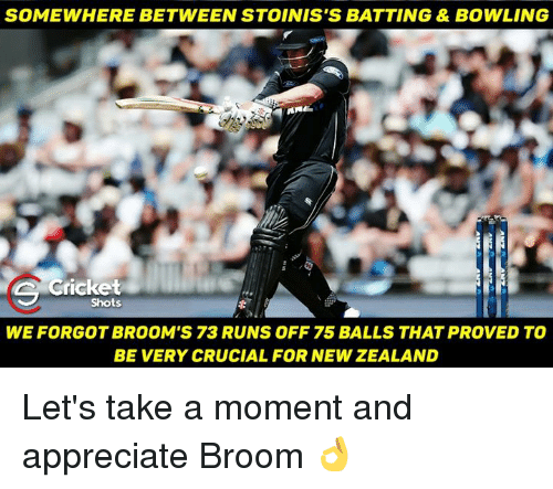 Memes, Cricket, and 🤖: SOMEWHERE BETWEEN STOINIS'S BATTING & BOWLING  Cricket  Shots  WE FORGOTBROOM SS 73 RUNS OFF 75 BALLS THAT PROVED TO  BE VERY CRUCIAL FOR NEWZEALAND Let's take a moment and appreciate Broom 👌