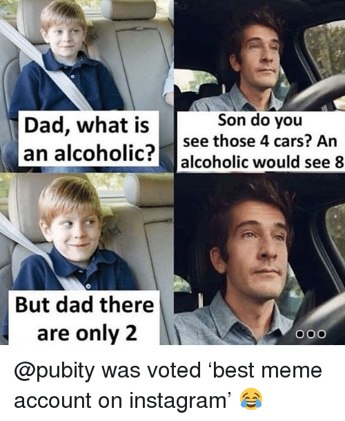 Cars, Dad, and Funny: Son do you  Dad, what is see those 4 cars? An  an alcoholic? alcoholic would see 8  But dad there  are only 2  OOo @pubity was voted 'best meme account on instagram' 😂