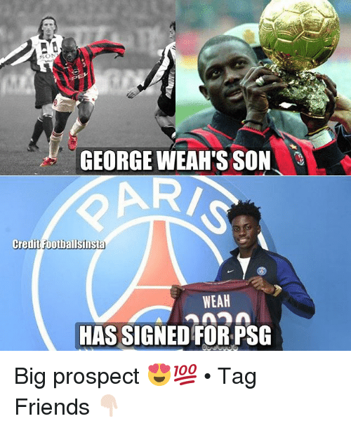Friends, Memes, and 🤖: SON  GEORGE WEAH'S SON  Creuit Footballsinsta  WEAH  HAS SIGNED FOR PSG Big prospect 😍💯 • Tag Friends 👇🏻