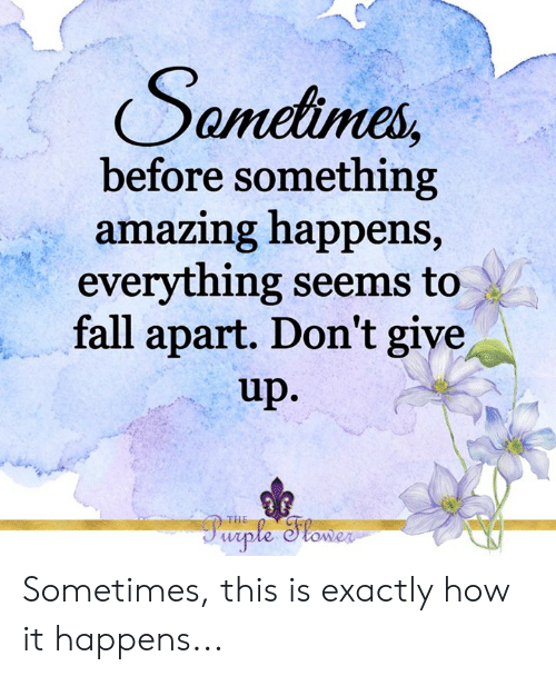 Fall, Memes, and 🤖: Soncles,  before something  azing happen  everything seems to  fall apart. Don't give  up.  am  s,  THE Sometimes, this is exactly how it happens...