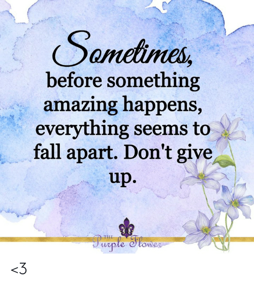Fall, Memes, and 🤖: Soncles,  before something  azing happen  everything seems to  fall apart. Don't give  up.  am  s,  THE <3