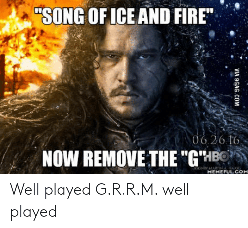 """Fire, Of Ice and Fire, and Song of Ice and Fire: """"SONG OF ICE AND FIRE  TMT  26.16  NOW REMOVE THE """"G'IBO  MEMEFULCO Well played G.R.R.M. well played"""
