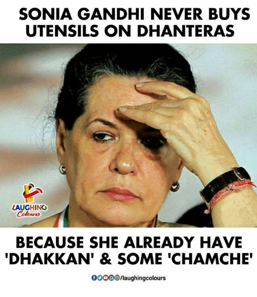 "Never, Indianpeoplefacebook, and Gandhi: SONIA GANDHI NEVER BUYS  UTENSILS ON DHANTERAS  LAUGHING  BECAUSE SHE ALREADY HAVE  DHAKKAN'& SOME 'CHAMCHE""  0o0O/laughingcolours"