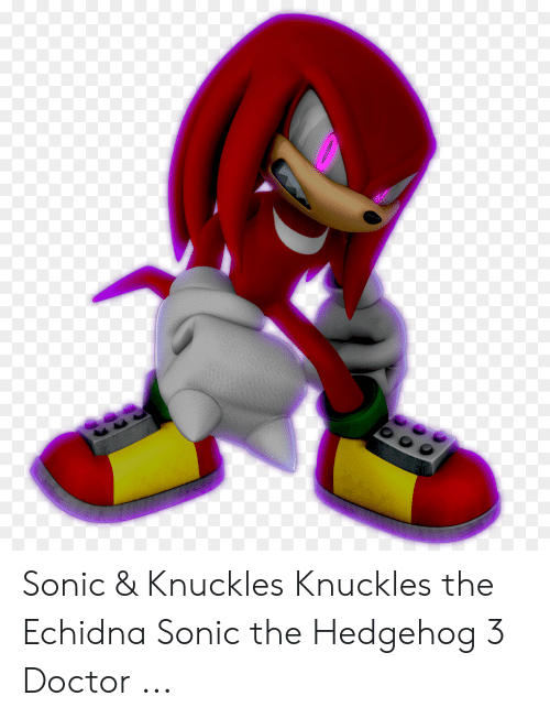 Sonic Knuckles Knuckles The Echidna Sonic The Hedgehog 3 Doctor Doctor Meme On Me Me