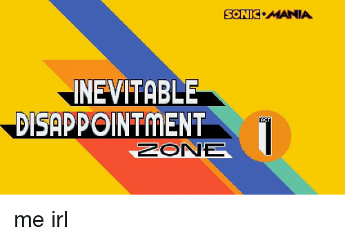 Meme On Me Sonic Act me Mania Zone Disappointment Inevitable