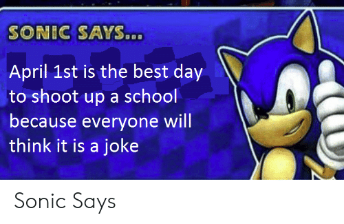 SONIC SAYS April 1st Is the Best Day to Shoot Up a School ...