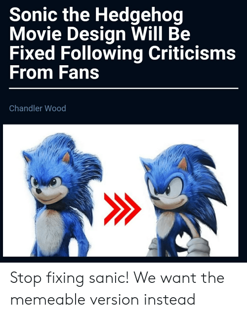 Sonic The Hedgehog Movie Design Will Be Fixed Following Criticisms From Fans Chandler Wood Stop Fixing Sanic We Want The Memeable Version Instead Sonic The Hedgehog Meme On Me Me