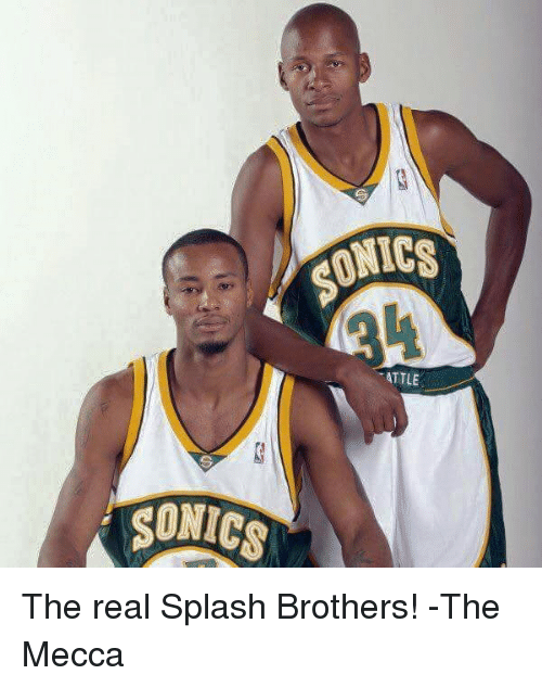 Memes, Sonic, and Splash Brothers: SONICS  ATTLE  SONICS The real Splash Brothers!  -The Mecca
