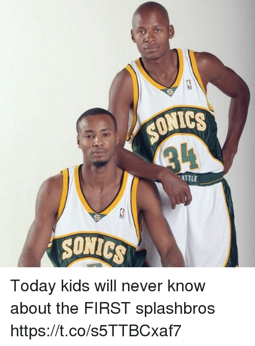 Funny, Kids, and Today: SONICS  ATTLE Today kids will never know about the FIRST splashbros https://t.co/s5TTBCxaf7