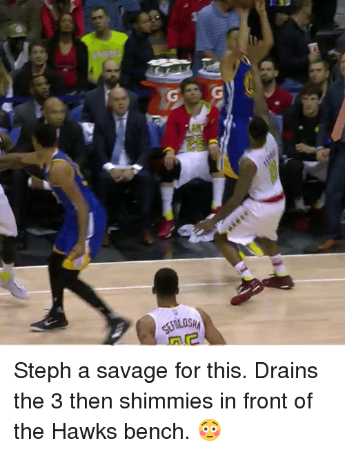 Savage, Sports, and Hawks: sonLaSig Steph a savage for this. Drains the 3 then shimmies in front of the Hawks bench. 😳