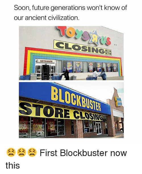 Blockbuster, Future, and Memes: Soon, future generations won't know of  our ancient civilization.  CLOSING  LENTRANCe  STORE CLOS 😫😫😫 First Blockbuster now this